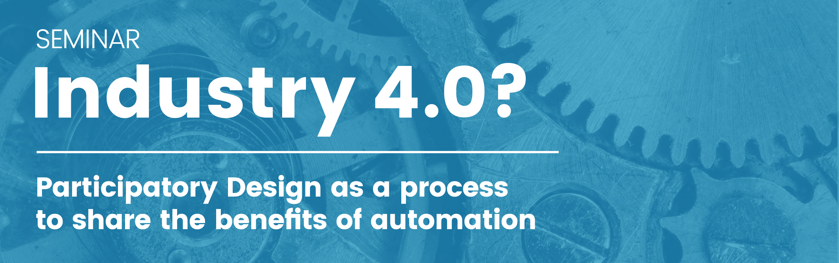 Industry 4.0? Participatory Design as a process to share the benefits of automation